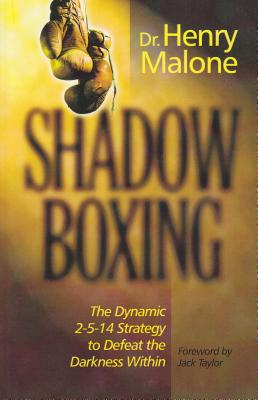 Shadow Boxing: The Dynamic 2-5-14 Strategy to Defeat the Darkness Within - Malone, Henry, and Taylor, Jack (Foreword by)