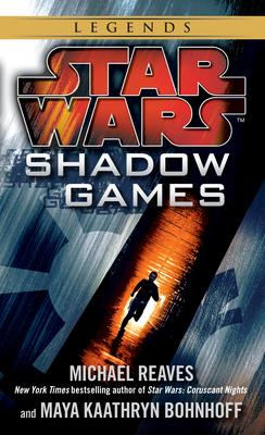 Shadow Games: Star Wars Legends - Reaves, Michael, and Bohnhoff, Maya Kaathryn