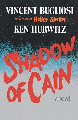 Shadow of Cain - Bugliosi, Vincent, and Hurwitz, Ken