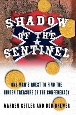 Shadow of the Sentinel: One Man's Quest to Find the Hidden Treasure of the Confederacy - Getler, Warren, and Brewer, Bob
