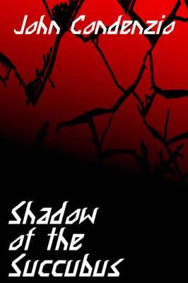 Shadow of the Succubus - Condenzio, John