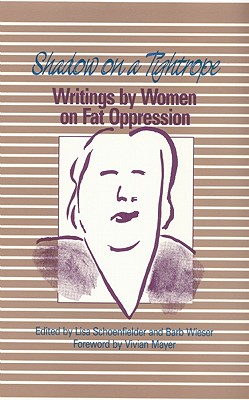 Shadow on a Tightrope: Writings by Women on Fat Oppression - Schoenfielder, Lisa (Editor), and Wieser, Barb (Editor)