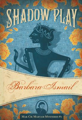 Shadow Play: Makcik Maryam Mysteries #1 - Ismail, Barbara