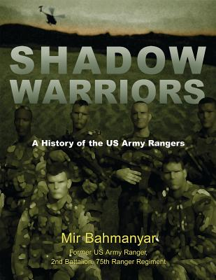 Shadow Warriors: A History of the US Army Rangers - Bahmanyar, Mir