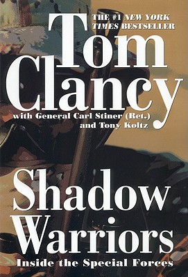 Shadow Warriors: Inside the Special Forces - Clancy, Tom, and Stiner, Carl, General, and Koltz