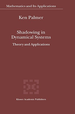 Shadowing in Dynamical Systems: Theory and Applications - Palmer, K J