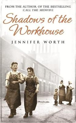 Shadows of the Workhouse. by Jennifer Worth - Worth, Jennifer