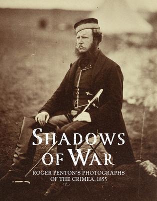 Shadows of War: Roger Fenton's Photographs of the Crimea, 1855 - Gordon, Sophie