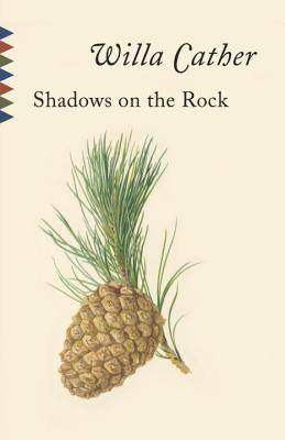 Shadows on the Rock: Reissue - Cather, Willa