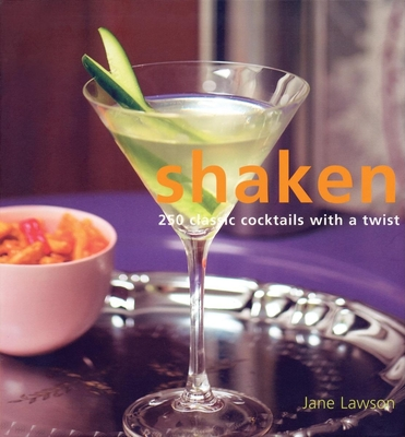 Shaken: 250 Classic Cocktails with a Twist - Lawson, Jane, and Robinson, Tim (Photographer)