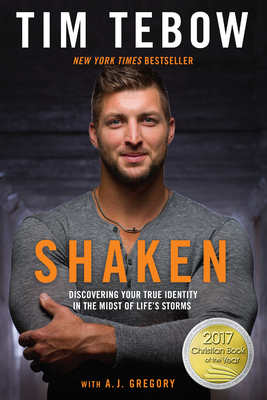Shaken: Discovering Your True Identity in the Midst of Life's Storms - Tebow, Tim, and Gregory, A J