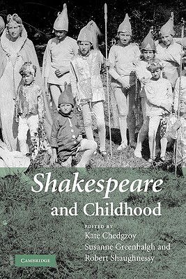 Shakespeare and Childhood - Chedgzoy, Kate (Editor), and Greenhalgh, Susanne (Editor), and Shaughnessy, Robert (Editor)