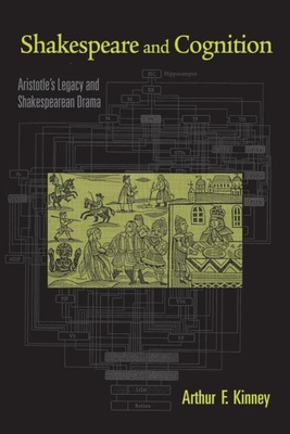 Shakespeare and Cognition: Aristotle's Legacy and Shakespearean Drama - Kinney, Arthur F