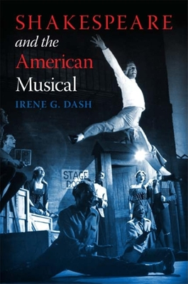 Shakespeare and the American Musical - Dash, Irene G