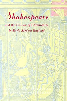 Shakespeare and the Culture of Christianity in Early Modern England - Taylor, Dennis (Editor), and Beauregard, David N (Editor)