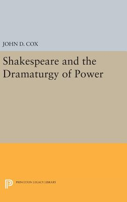 Shakespeare and the Dramaturgy of Power - Cox, John D.