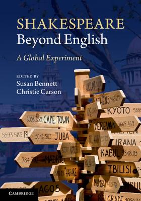 Shakespeare Beyond English: A Global Experiment - Bennett, Susan (Editor), and Carson, Christie (Editor)