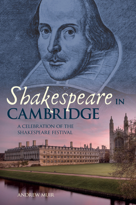 Shakespeare in Cambridge: A Celebration of the Shakespeare Festival - Muir, Andrew
