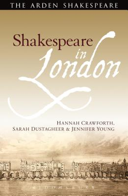 Shakespeare in London - Crawforth, Hannah, and Dustagheer, Sarah, and Young, Jennifer