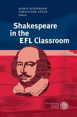 Shakespeare in the Efl Classroom - Eisenmann, Maria (Editor), and Lutge, Christiane (Editor)