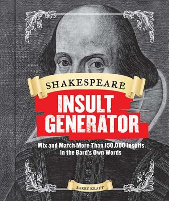 Shakespeare Insult Generator: Mix and Match More Than 150,000 Insults in the Bard's Own Words - Kraft, Barry