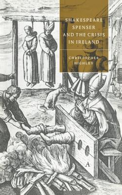 Shakespeare, Spenser, and the Crisis in Ireland - Highley, Christopher