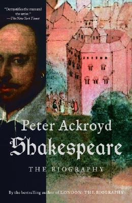 Shakespeare: The Biography - Ackroyd, Peter