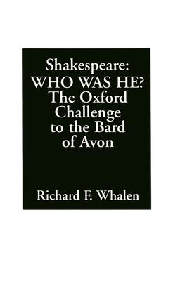 Shakespeare--Who Was He? The Oxford Challenge to the Bard of Avon - Whalen, Richard