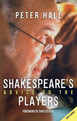 Shakespeare's Advice to the Players - Hall, Peter, Sir