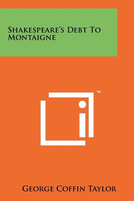 Shakespeare's Debt to Montaigne - Taylor, George Coffin