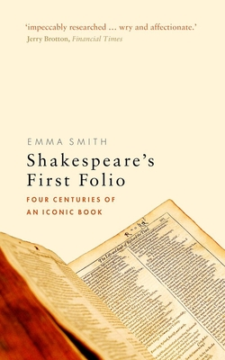 Shakespeare's First Folio: Four Centuries of an Iconic Book - Smith, Emma