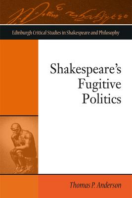 Shakespeare's Fugitive Politics - Anderson, Thomas P.