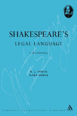 Shakespeare's Legal Language: A Dictionary - Sokol, B J