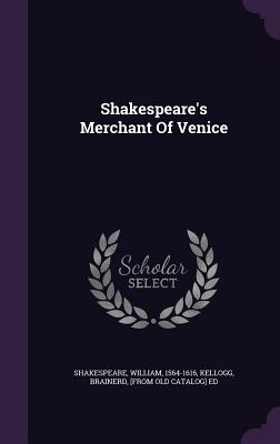 Shakespeare's Merchant of Venice - Shakespeare, William, and Kellogg, Brainerd (Creator)