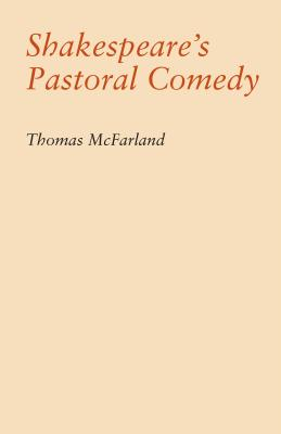 Shakespeare's Pastoral Comedy - McFarland, Thomas