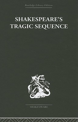 Shakespeare's Tragic Sequence - Muir, Kenneth