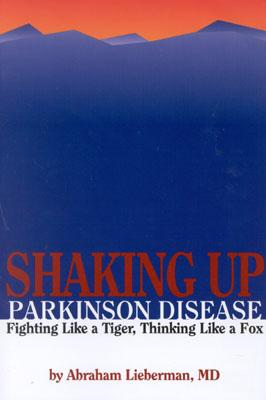 Shaking Up Parkinson Disease: Fighting Like a Tiger, Thinking Like a Fox - Lieberman, Abraham