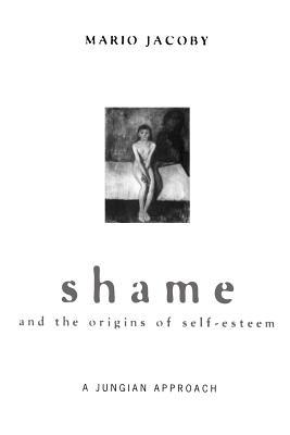 Shame and the Origins of Self-Esteem - Jacoby, Mario