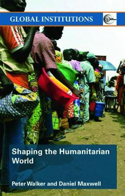 Shaping the Humanitarian World - Maxwell, Daniel G, and Walker, Peter