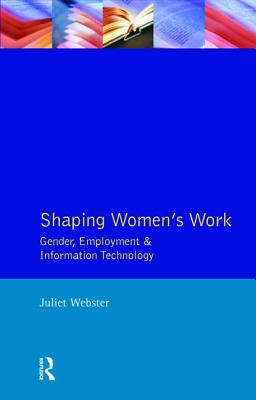 Shaping Women's Work: Gender, Employment and Information Technology - Webster, Juliet