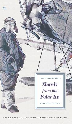 Shards from the Polar Ice: Selected Poems - Grigorieva, Lydia