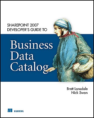 Sharepoint 2007 Developer's Guide to Business Data Catalog - Lonsdale, Brett, and Swan, Nick