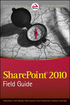 SharePoint 2010 Field Guide - Mann, Steven V., and Murphy, Colin, and Gazmuri, Pablo