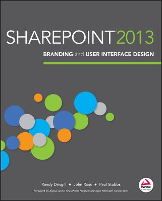 Sharepoint 2013 Branding and User Interface Design - Drisgill, Randy, and Ross, John, and Stubbs, Paul