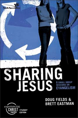 Sharing Jesus: 6 Small Group Sessions on Evangelism - Fields, Doug, and Eastman, Brett