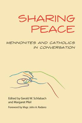 Sharing Peace: Mennonites and Catholics in Conversation - Schlabach, Gerald W (Editor), and Pfeil, Margaret R (Editor), and Radano, John A (Foreword by)