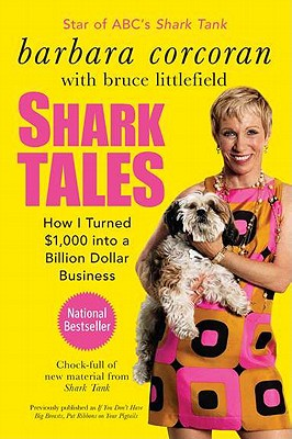 Shark Tales: How I Turned $1,000 Into a Billion Dollar Business - Corcoran, Barbara, and Littlefield, Bruce