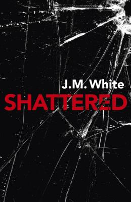 Shattered: Where There Is Darkness, There Isn't Always Light - White, J M