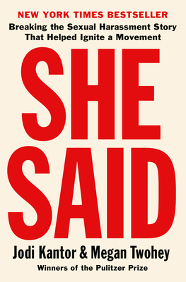 She Said: Breaking the Sexual Harassment Story That Helped Ignite a Movement - Kantor, Jodi, and Twohey, Megan