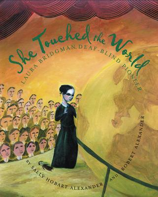 She Touched the World: Laura Bridgman, Deaf-Blind Pioneer - Alexander, Sally Hobart, and Alexander, Robert